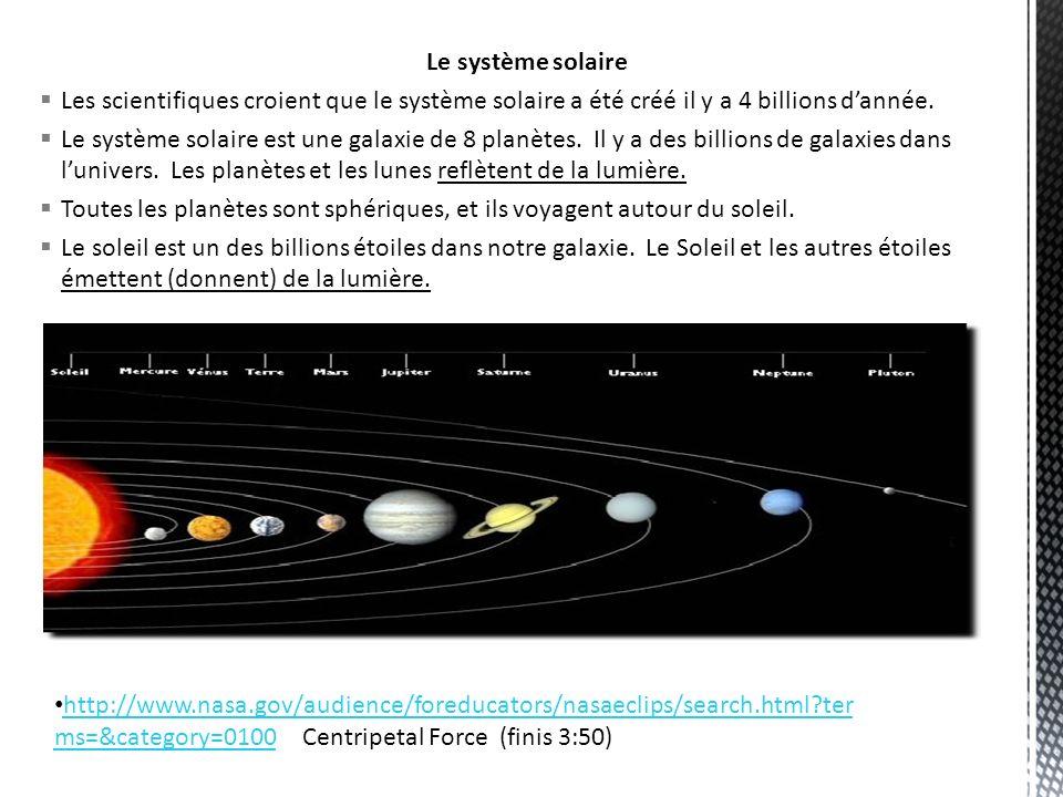Le système solaire Les scientifiques croient que le système solaire a été créé il y a 4 billions dannée. Le système solaire est une galaxie de 8 planè