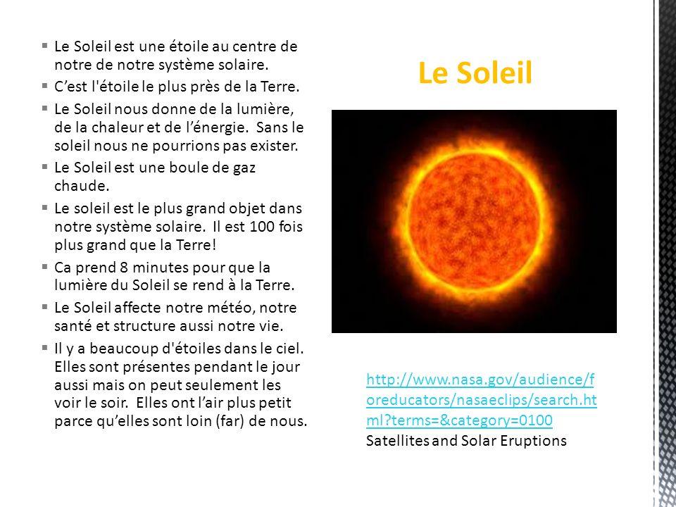 Le Soleil est une étoile au centre de notre de notre système solaire. Cest l'étoile le plus près de la Terre. Le Soleil nous donne de la lumière, de l