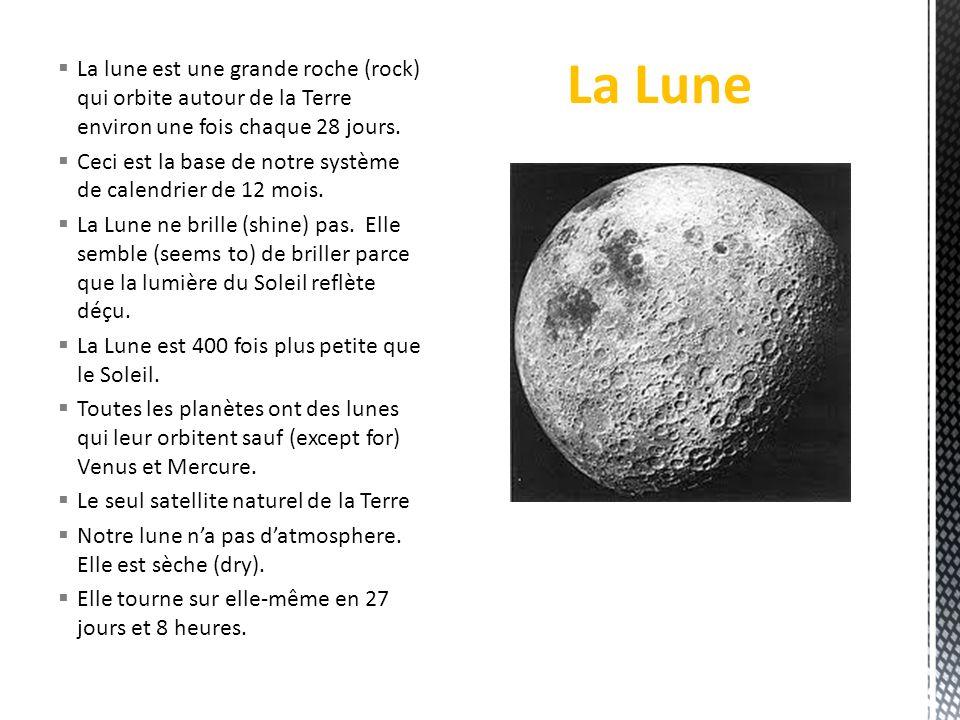 La lune est une grande roche (rock) qui orbite autour de la Terre environ une fois chaque 28 jours. Ceci est la base de notre système de calendrier de