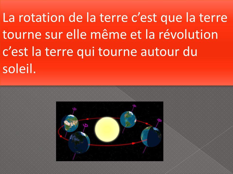 La rotation de la terre cest que la terre tourne sur elle même et la révolution cest la terre qui tourne autour du soleil.
