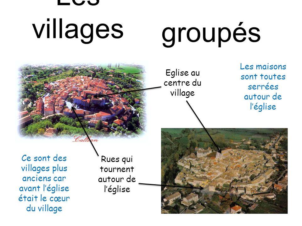Les villages … groupés Eglise au centre du village Rues qui tournent autour de léglise Les maisons sont toutes serrées autour de léglise Ce sont des v