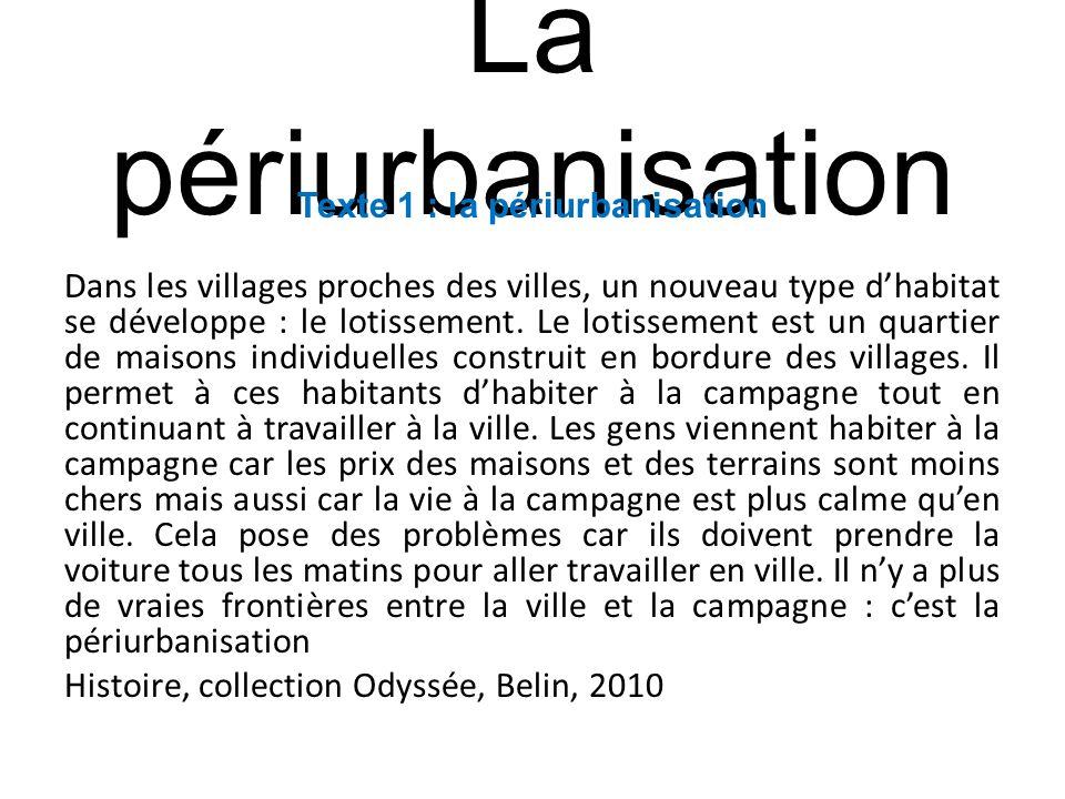 La périurbanisation Texte 1 : la périurbanisation Dans les villages proches des villes, un nouveau type dhabitat se développe : le lotissement. Le lot