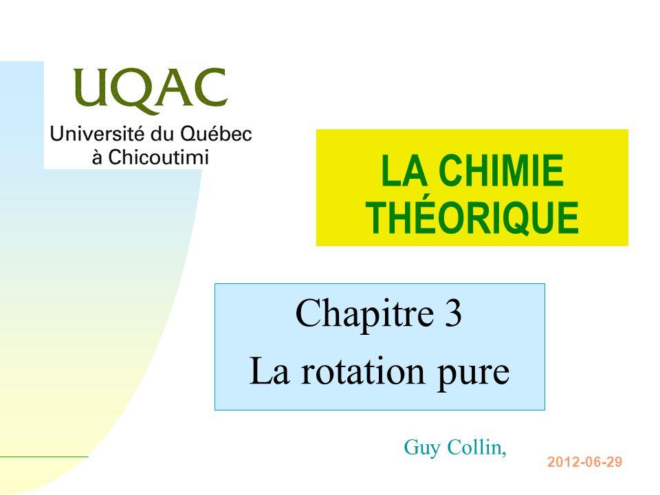 Guy Collin, 2012-06-29 LA CHIMIE THÉORIQUE Chapitre 3 La rotation pure