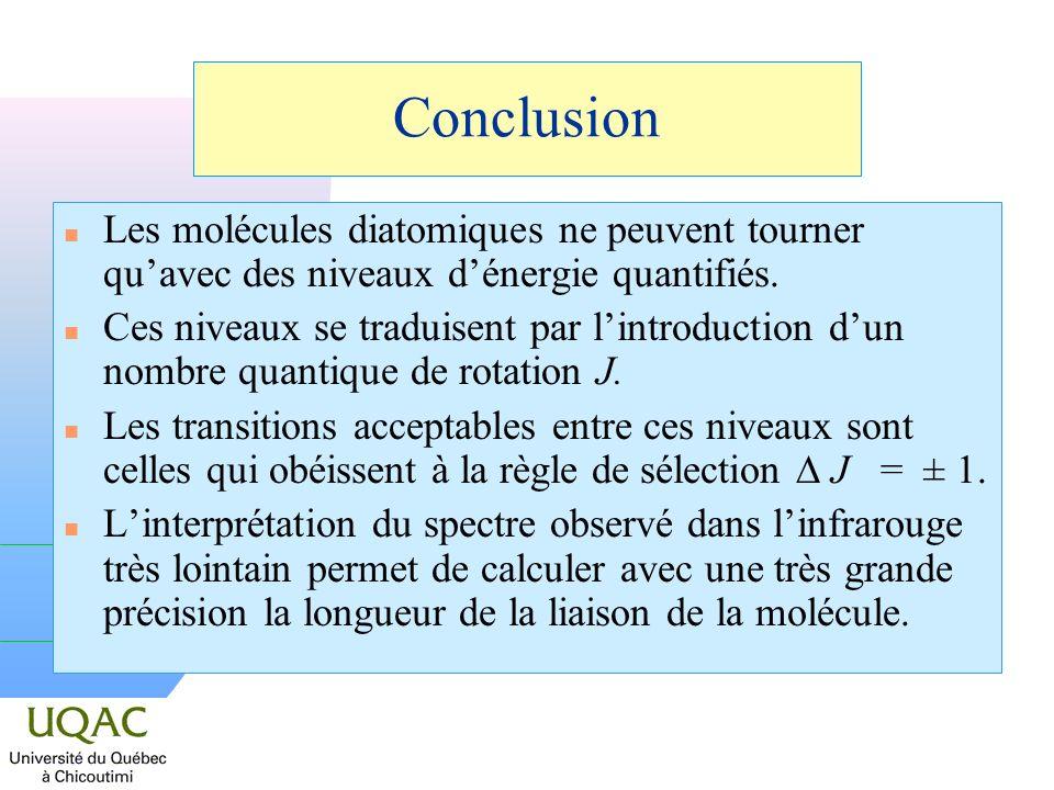 n Les molécules diatomiques ne peuvent tourner quavec des niveaux dénergie quantifiés. n Ces niveaux se traduisent par lintroduction dun nombre quanti