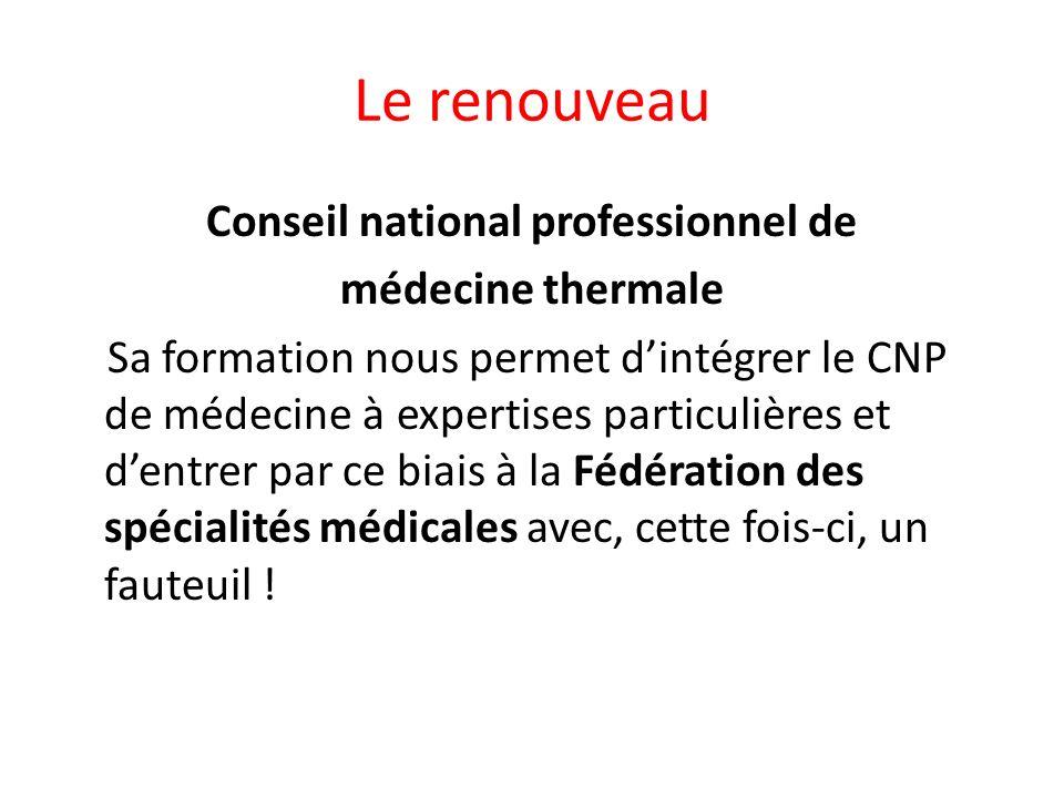 Le renouveau Conseil national professionnel de médecine thermale Sa formation nous permet dintégrer le CNP de médecine à expertises particulières et d