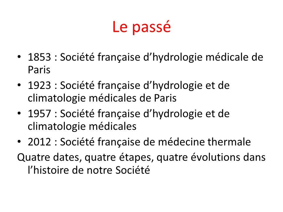 Le passé 1853 : Société française dhydrologie médicale de Paris 1923 : Société française dhydrologie et de climatologie médicales de Paris 1957 : Soci