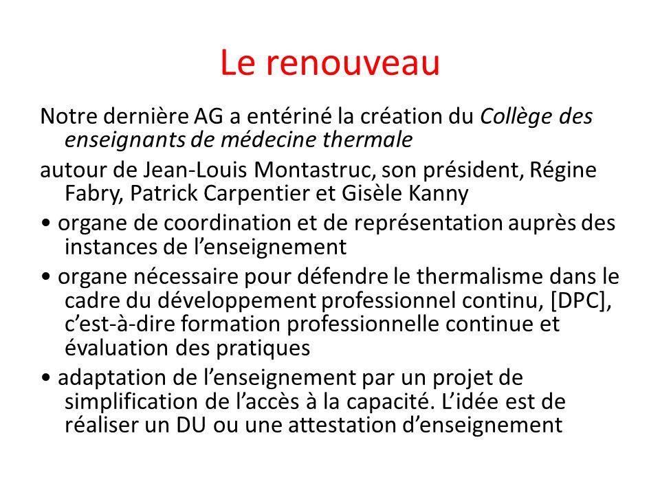 Le renouveau Notre dernière AG a entériné la création du Collège des enseignants de médecine thermale autour de Jean-Louis Montastruc, son président,