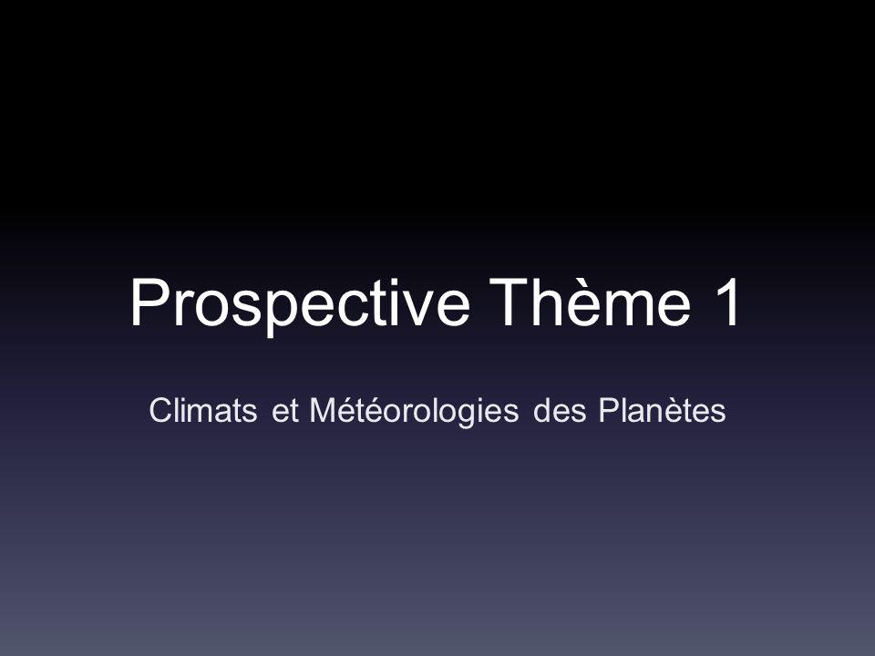 Prospective Thème 1 Climats et Météorologies des Planètes