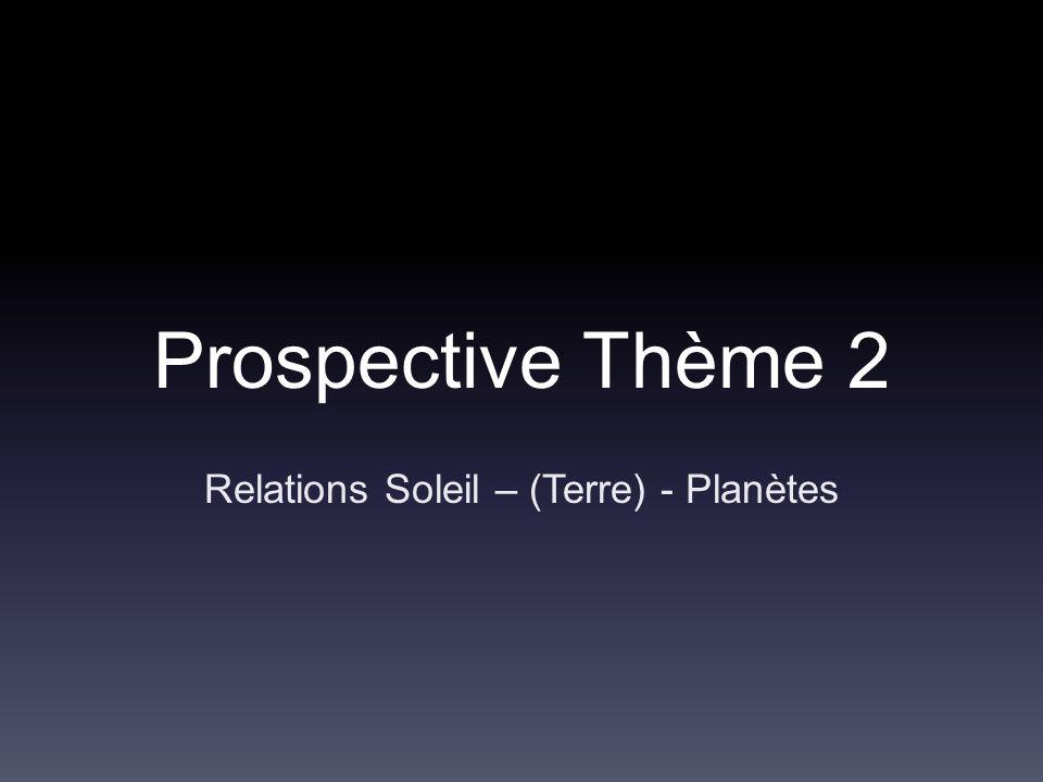 Prospective Thème 2 Relations Soleil – (Terre) - Planètes