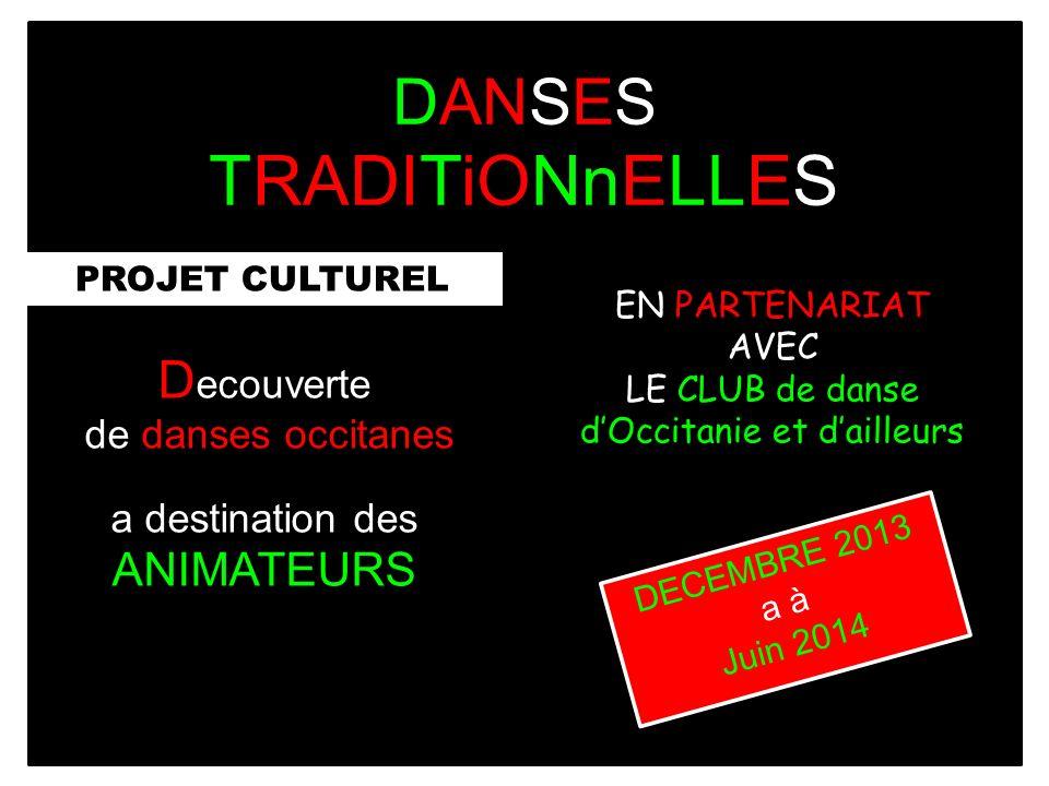 PROJET CULTUREL DANSES TRADITiONnELLES DECEMBRE 2013 a à Juin 2014 EN PARTENARIAT AVEC LE CLUB de danse dOccitanie et dailleurs D ecouverte de danses occitanes a destination des ANIMATEURS