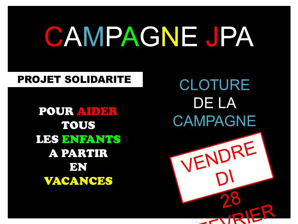 CAMPAGNE JPA PROJET SOLIDARITE POUR AIDER TOUS LES ENFANTS A PARTIR EN VACANCES CLOTURE DE LA CAMPAGNE VENDRE DI 28 FEVRIER 2014