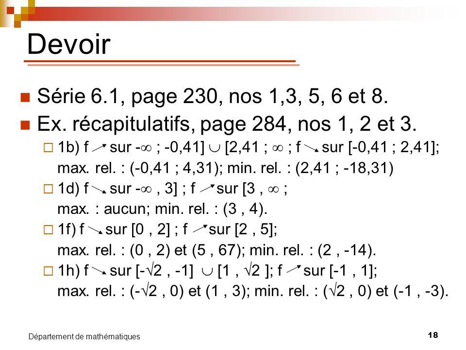 18 Département de mathématiques Devoir Série 6.1, page 230, nos 1,3, 5, 6 et 8. Ex. récapitulatifs, page 284, nos 1, 2 et 3. 1b) f sur - ; -0,41] [2,4