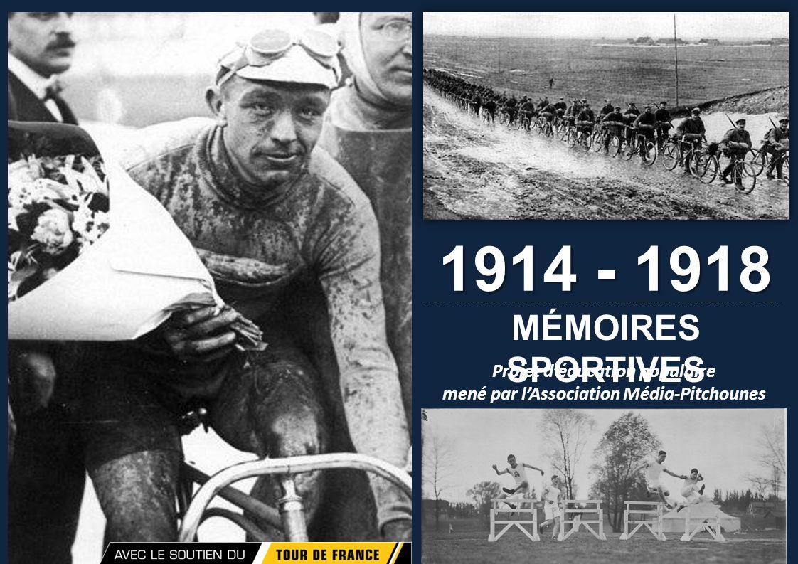 MÉMOIRES SPORTIVES 1914 - 1918 Projet déducation populaire mené par lAssociation Média-Pitchounes