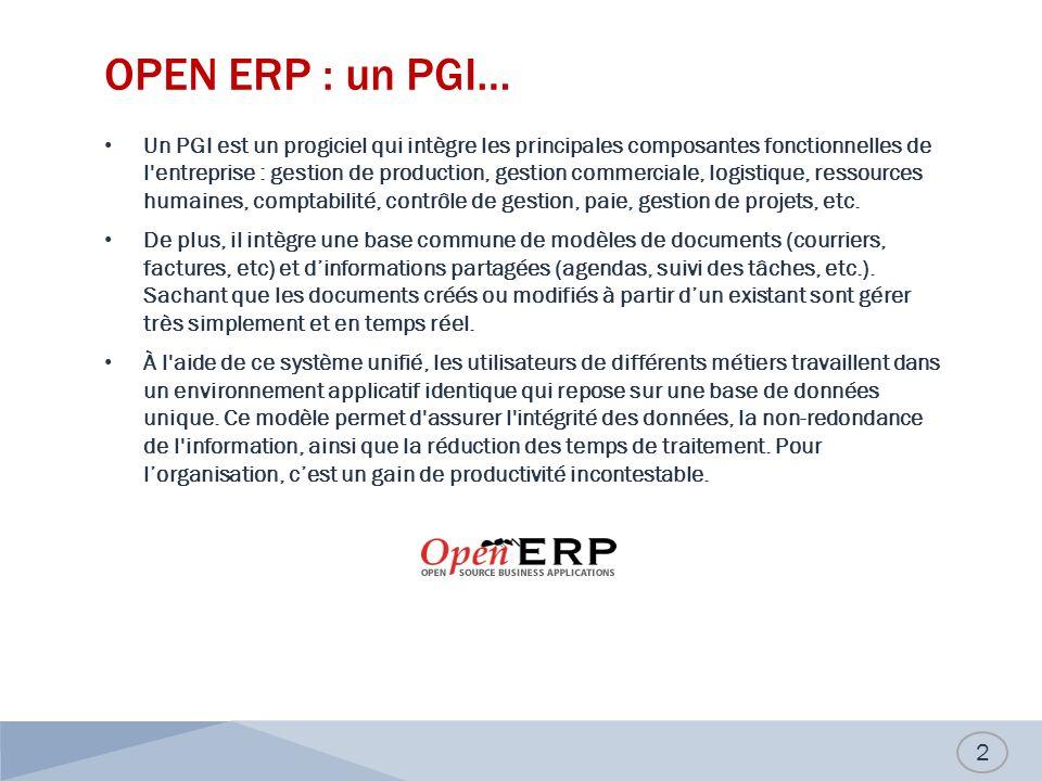 OPEN ERP : un PGI… Un PGI est un progiciel qui intègre les principales composantes fonctionnelles de l'entreprise : gestion de production, gestion com