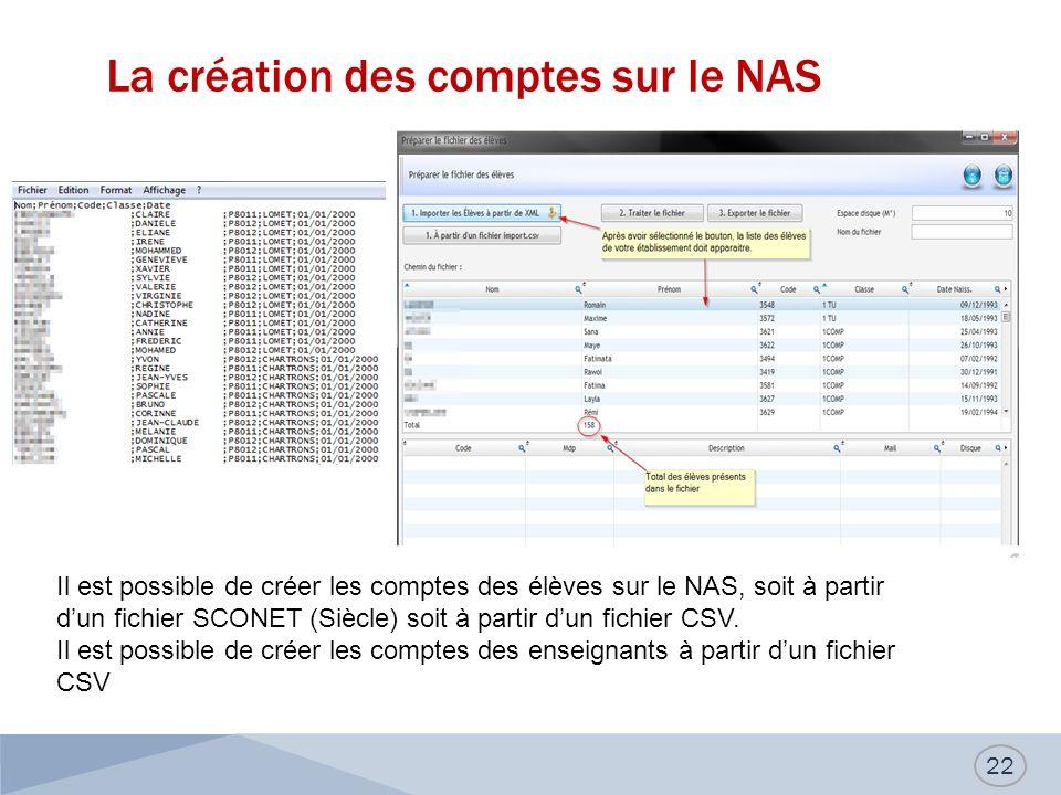La création des comptes sur le NAS 22 Il est possible de créer les comptes des élèves sur le NAS, soit à partir dun fichier SCONET (Siècle) soit à partir dun fichier CSV.