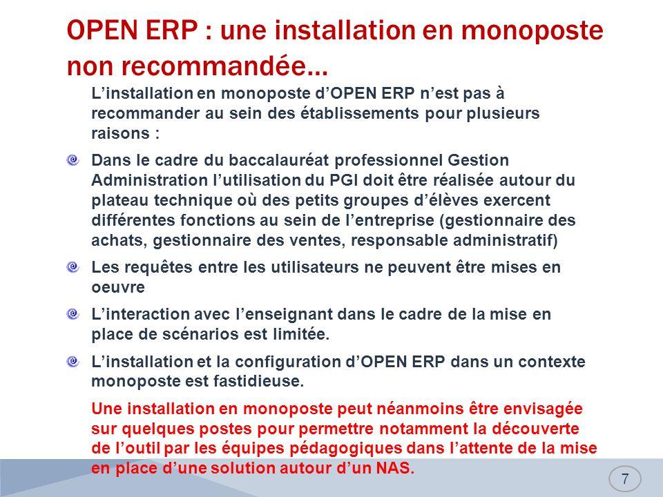 OPEN ERP : une installation en monoposte non recommandée… 7 Linstallation en monoposte dOPEN ERP nest pas à recommander au sein des établissements pou