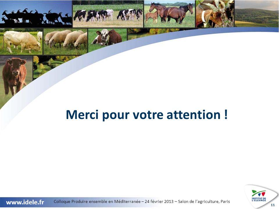 Colloque Produire ensemble en Méditerranée – 24 février 2013 – Salon de lagriculture, Paris www.idele.fr 11 Merci pour votre attention !