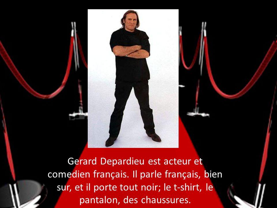 Gerard Depardieu est acteur et comedien français. Il parle français, bien sur, et il porte tout noir; le t-shirt, le pantalon, des chaussures.