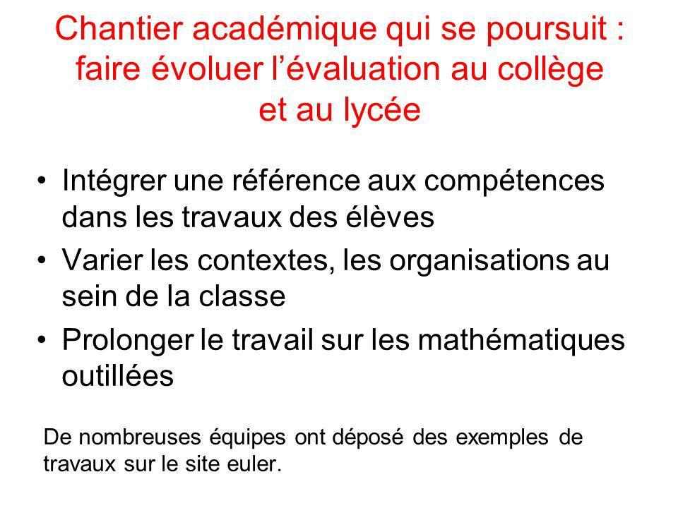 Chantier académique qui se poursuit : faire évoluer lévaluation au collège et au lycée Intégrer une référence aux compétences dans les travaux des élè