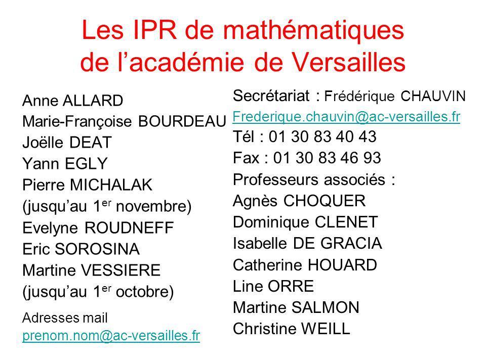 Les IPR de mathématiques de lacadémie de Versailles Anne ALLARD Marie-Françoise BOURDEAU Joëlle DEAT Yann EGLY Pierre MICHALAK (jusquau 1 er novembre)