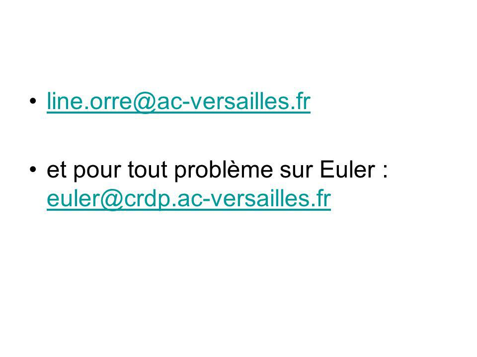 line.orre@ac-versailles.fr et pour tout problème sur Euler : euler@crdp.ac-versailles.fr euler@crdp.ac-versailles.fr