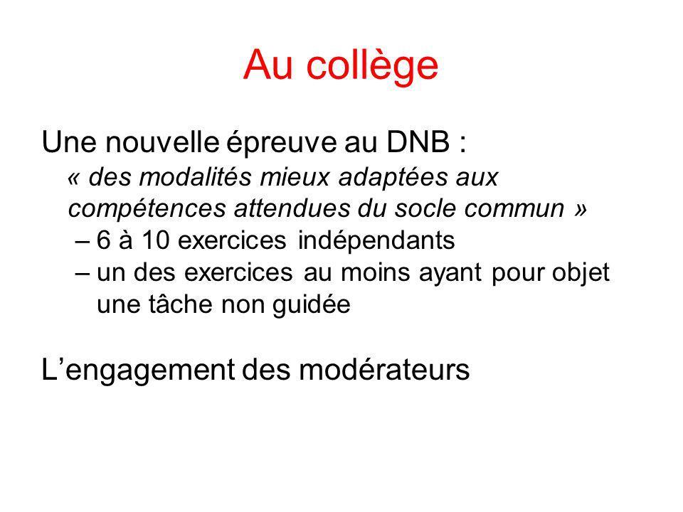 Au collège Une nouvelle épreuve au DNB : « des modalités mieux adaptées aux compétences attendues du socle commun » –6 à 10 exercices indépendants –un