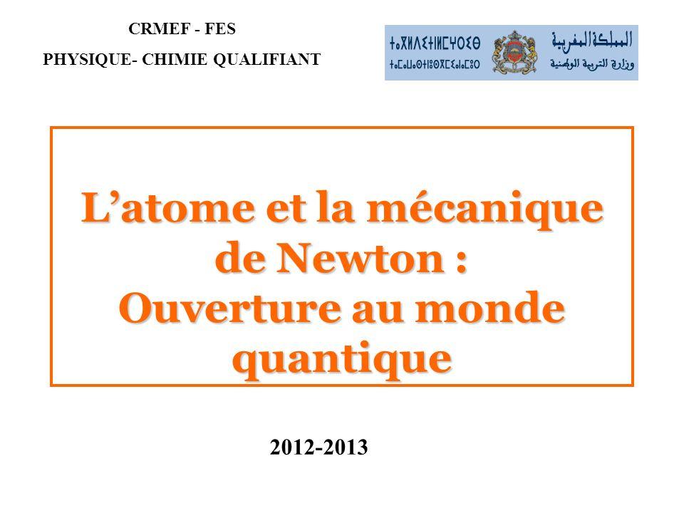 Latome et la mécanique de Newton : Ouverture au monde quantique CRMEF - FES PHYSIQUE- CHIMIE QUALIFIANT 2012-2013