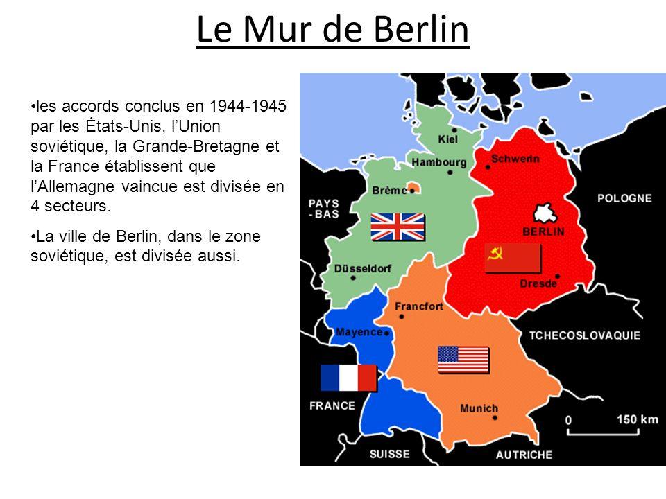 Le Mur de Berlin les accords conclus en 1944-1945 par les États-Unis, lUnion soviétique, la Grande-Bretagne et la France établissent que lAllemagne va
