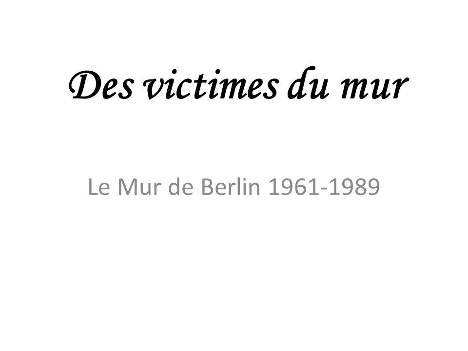 Des victimes du mur Le Mur de Berlin 1961-1989