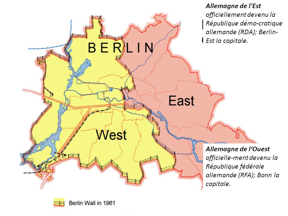 Allemagne de l'Est officiellement devenu la République démo-cratique allemande (RDA); Berlin- Est la capitale. Allemagne de lOuest officielle-ment dev