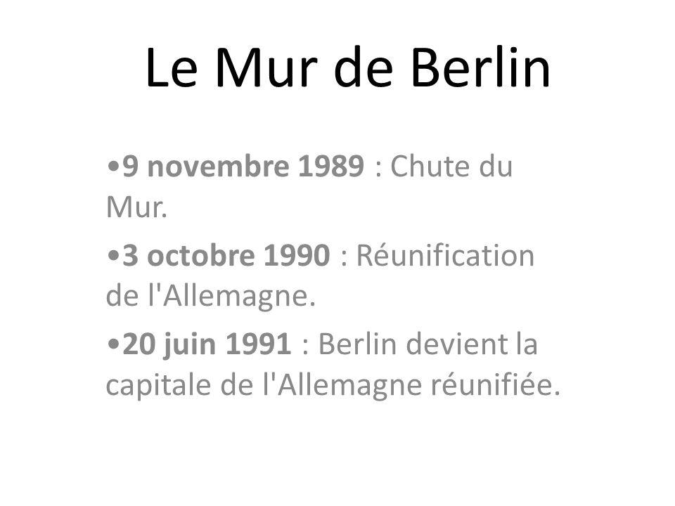 Le Mur de Berlin 9 novembre 1989 : Chute du Mur. 3 octobre 1990 : Réunification de l'Allemagne. 20 juin 1991 : Berlin devient la capitale de l'Allemag
