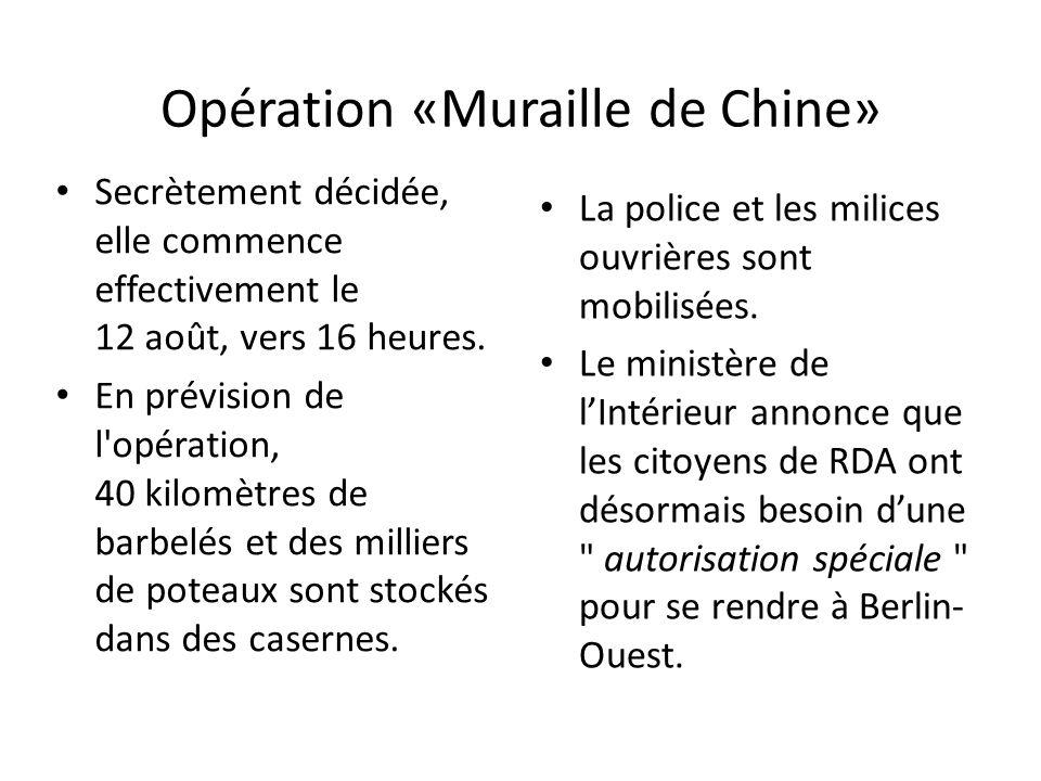 Opération «Muraille de Chine» Secrètement décidée, elle commence effectivement le 12 août, vers 16 heures. En prévision de l'opération, 40 kilomètres