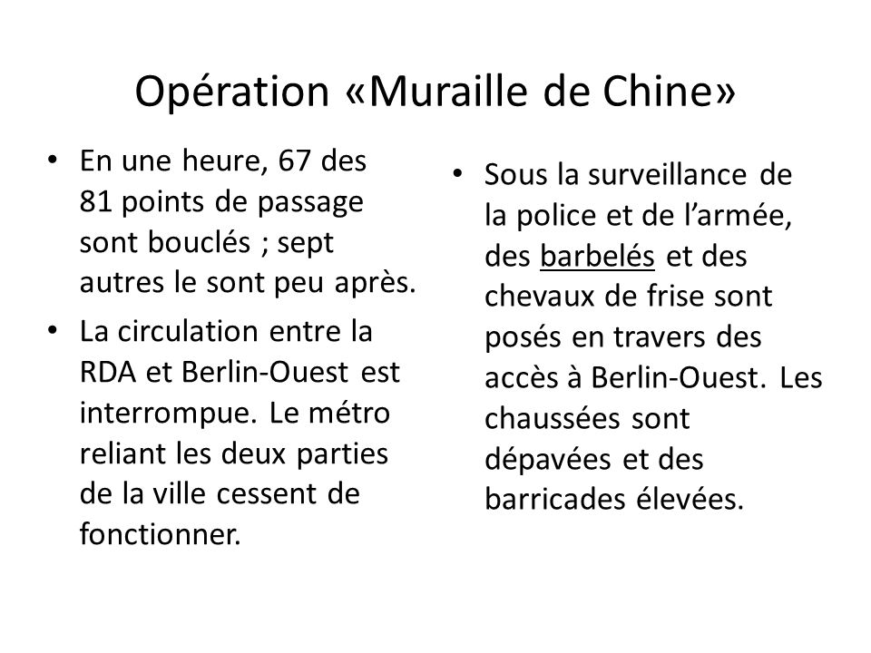 Opération «Muraille de Chine» En une heure, 67 des 81 points de passage sont bouclés ; sept autres le sont peu après. La circulation entre la RDA et B
