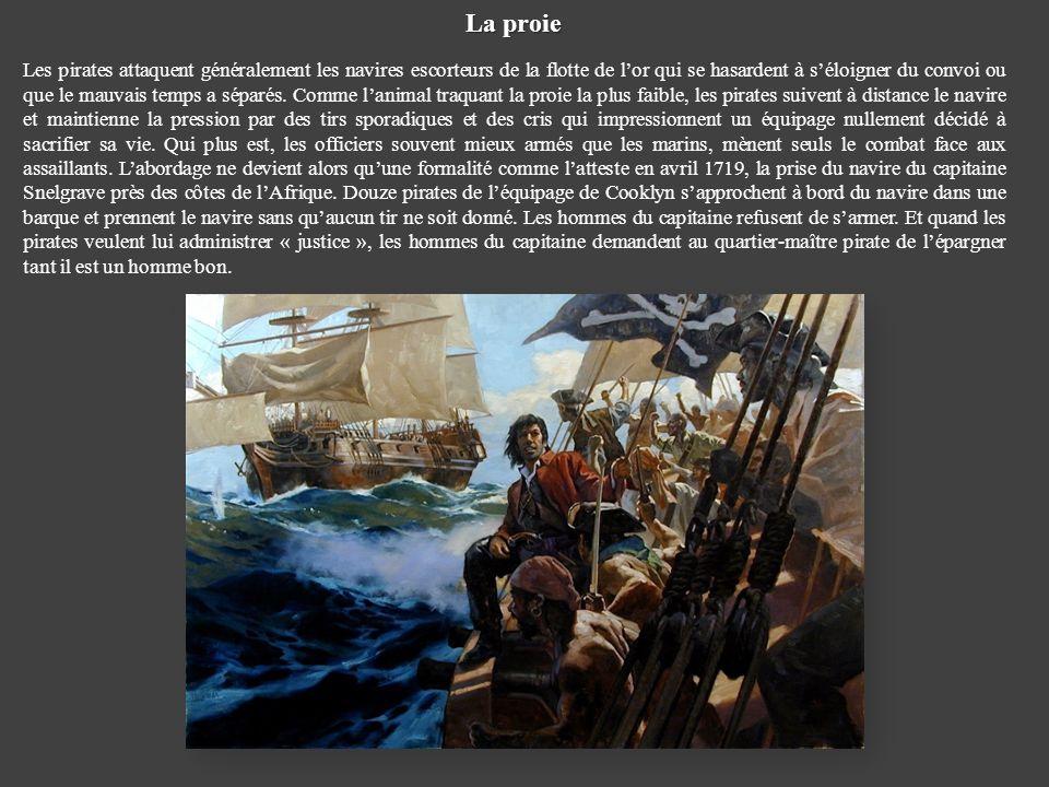 La proie Les pirates attaquent généralement les navires escorteurs de la flotte de lor qui se hasardent à séloigner du convoi ou que le mauvais temps