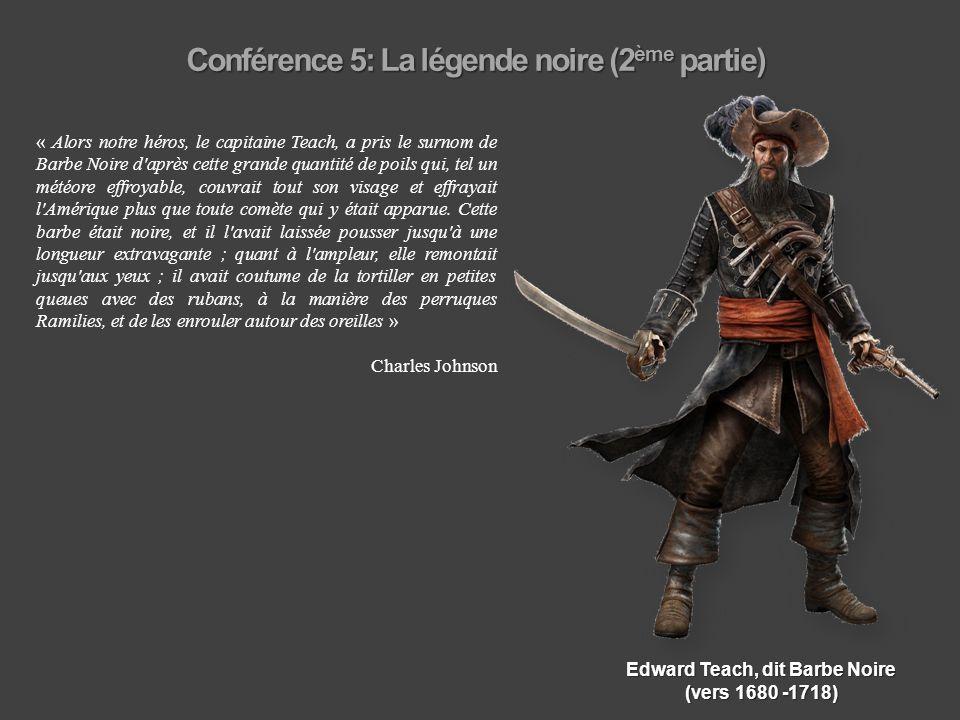 Conférence 5: La légende noire (2 ème partie) « Alors notre héros, le capitaine Teach, a pris le surnom de Barbe Noire d'après cette grande quantité d