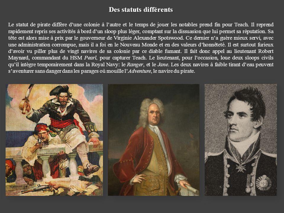 Des statuts différents Le statut de pirate diffère dune colonie à lautre et le temps de jouer les notables prend fin pour Teach. Il reprend rapidement
