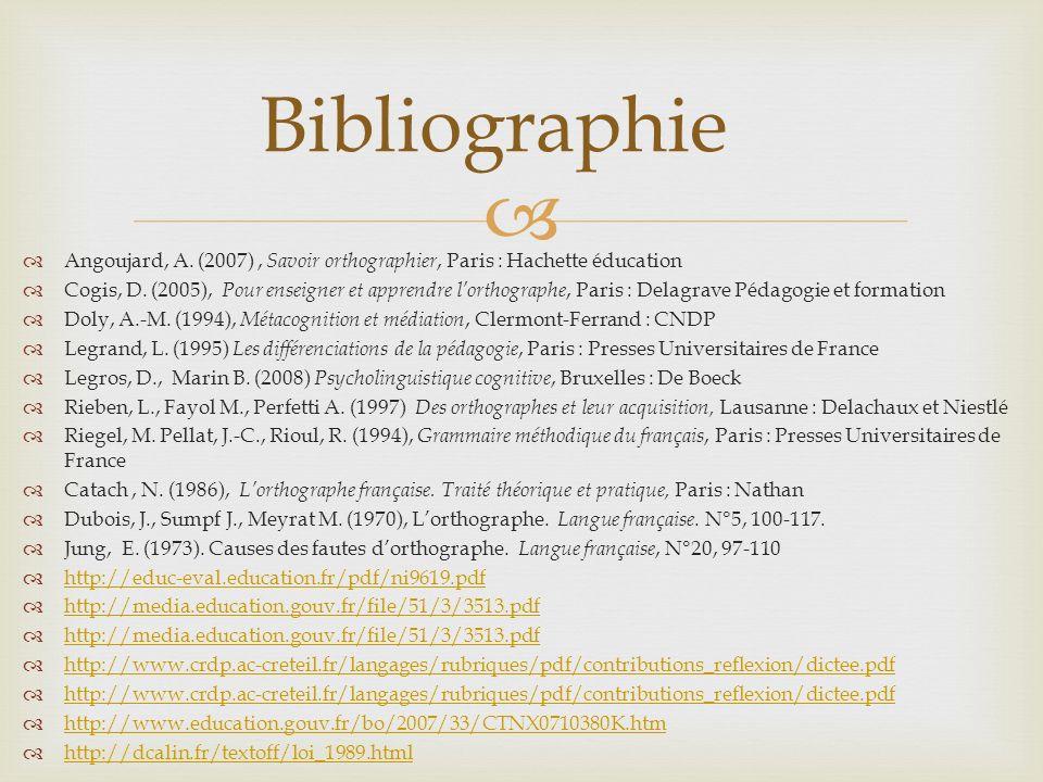 Angoujard, A. (2007), Savoir orthographier, Paris : Hachette éducation Cogis, D. (2005), Pour enseigner et apprendre lorthographe, Paris : Delagrave P