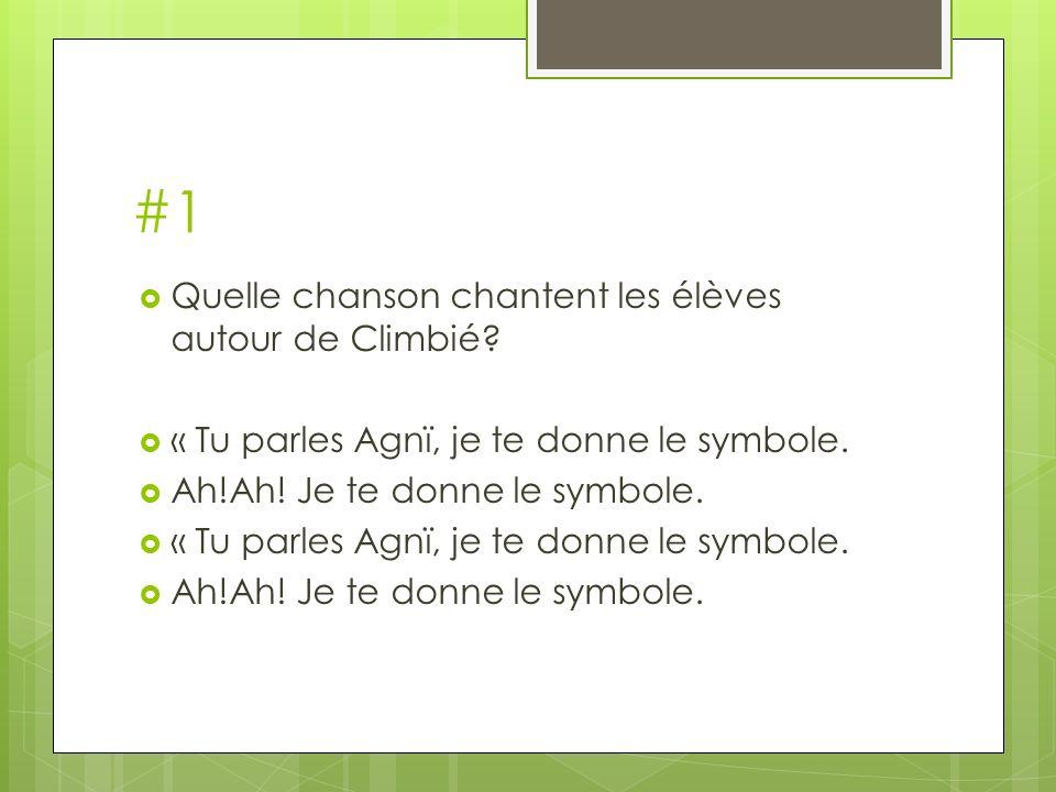 #1 Quelle chanson chantent les élèves autour de Climbié? « Tu parles Agnï, je te donne le symbole. Ah!Ah! Je te donne le symbole. « Tu parles Agnï, je