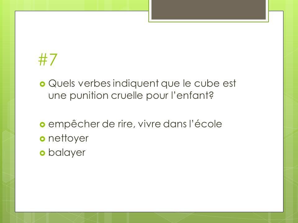#7 Quels verbes indiquent que le cube est une punition cruelle pour lenfant? empêcher de rire, vivre dans lécole nettoyer balayer