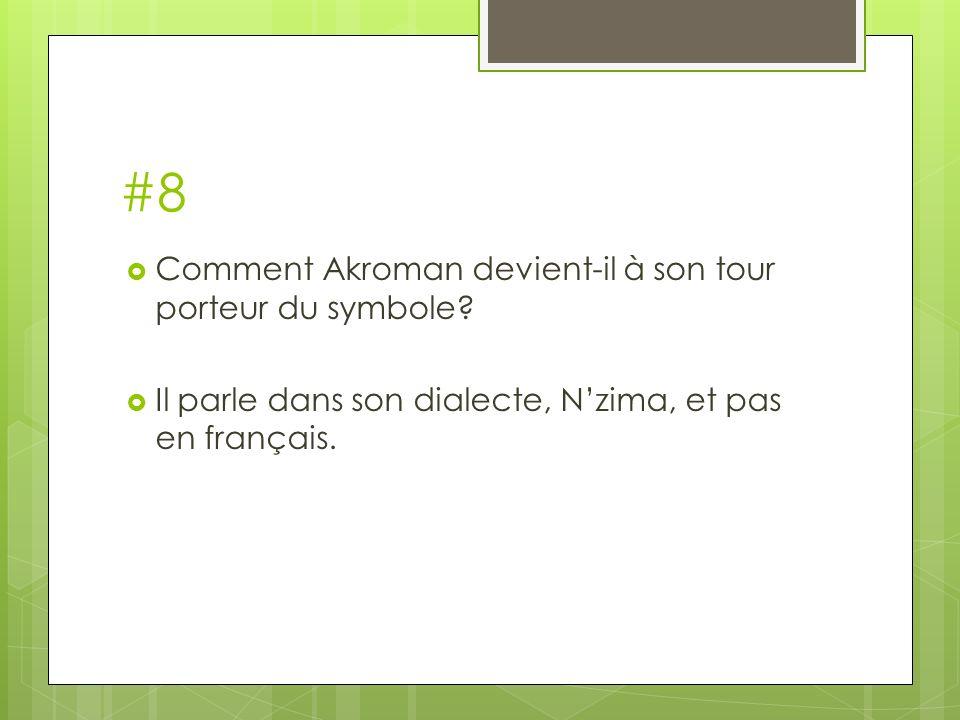 #8 Comment Akroman devient-il à son tour porteur du symbole? Il parle dans son dialecte, Nzima, et pas en français.