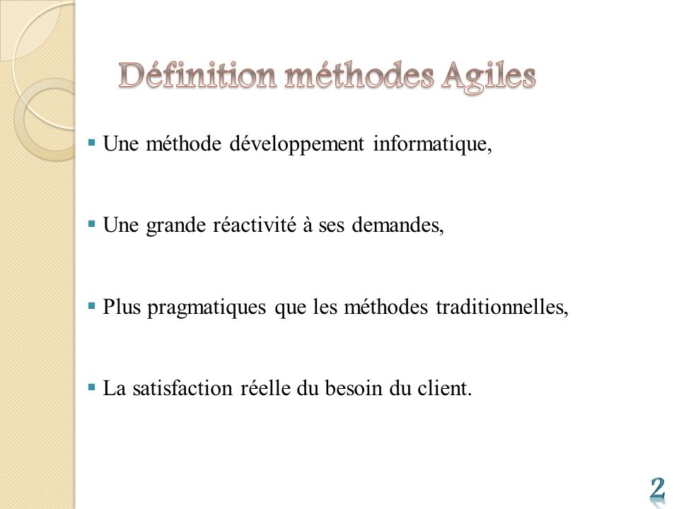 Une méthode développement informatique, Une grande réactivité à ses demandes, Plus pragmatiques que les méthodes traditionnelles, La satisfaction réelle du besoin du client.