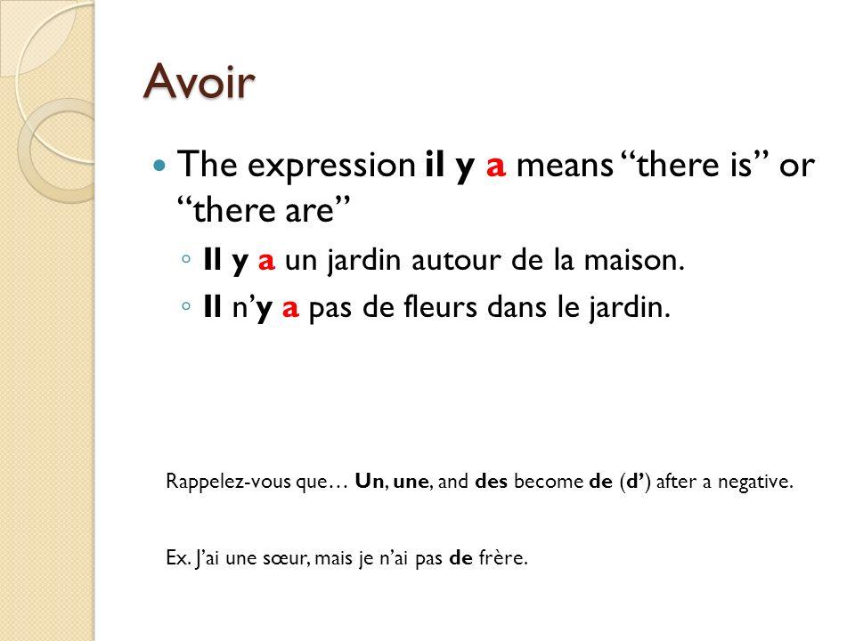 Avoir The expression il y a means there is or there are Il y a un jardin autour de la maison.