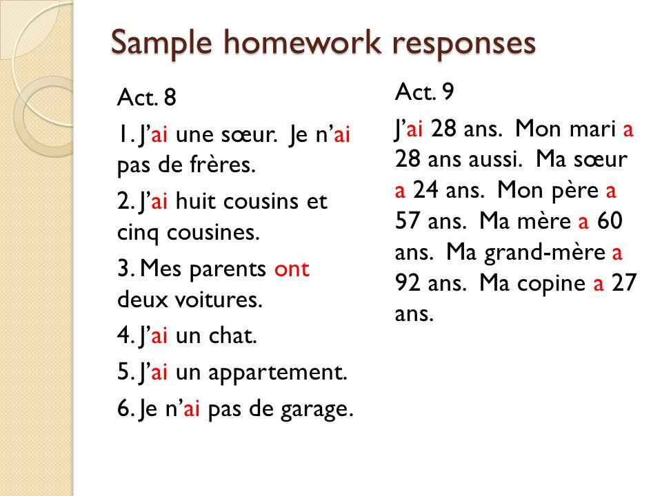 Sample homework responses Act.8 1. Jai une sœur. Je nai pas de frères.