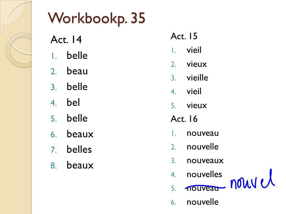Workbookp.35 Act. 14 1. belle 2. beau 3. belle 4.