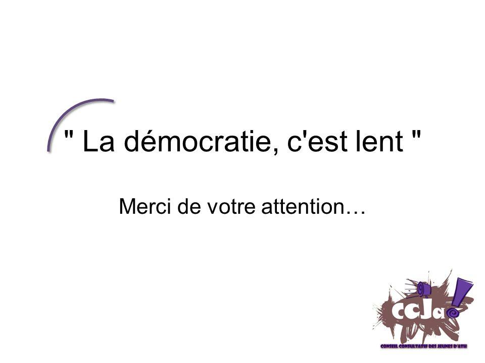La démocratie, c est lent Merci de votre attention…
