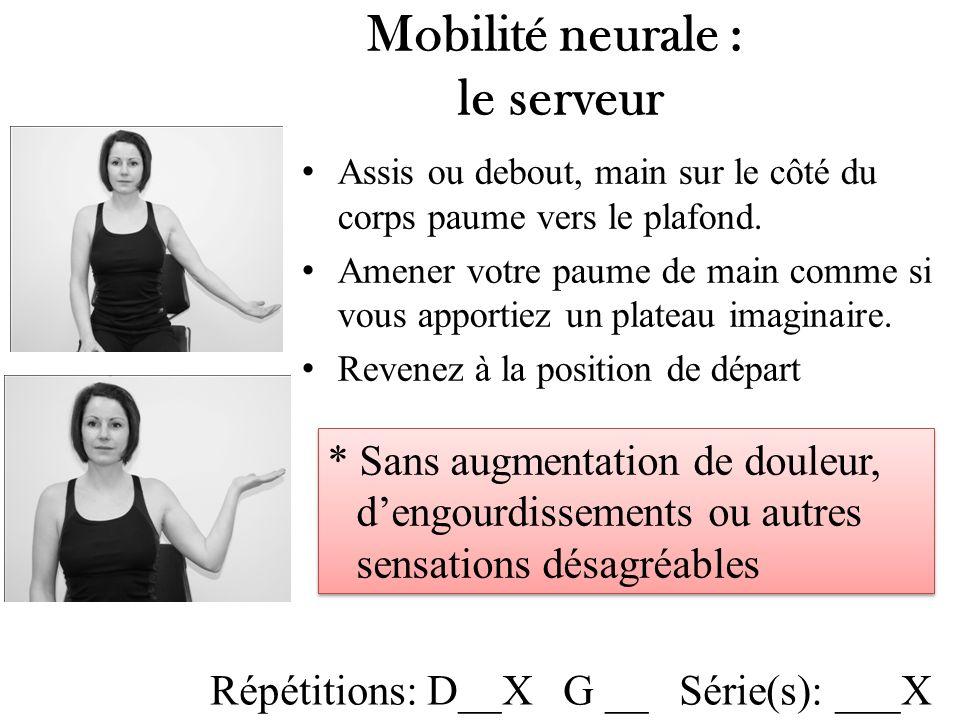 Mobilité neurale : le serveur Assis ou debout, main sur le côté du corps paume vers le plafond.