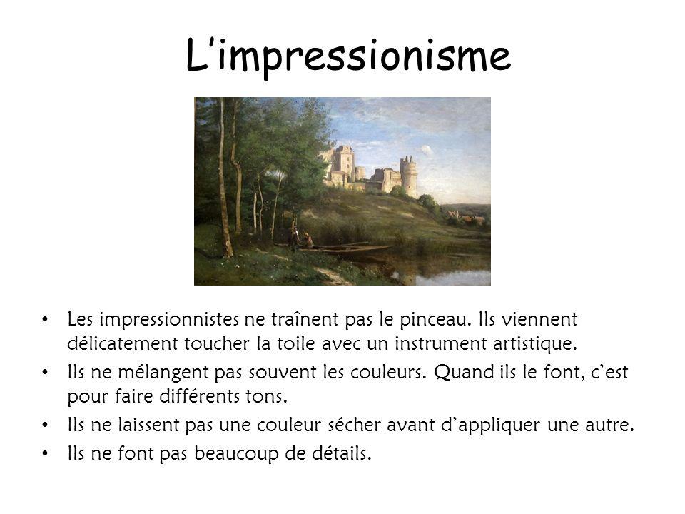 Limpressionisme Les impressionnistes ne traînent pas le pinceau. Ils viennent délicatement toucher la toile avec un instrument artistique. Ils ne méla
