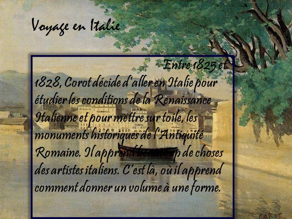 Voyage en Italie Entre 1825 et 1828, Corot décide daller en Italie pour étudier les conditions de la Renaissance Italienne et pour mettre sur toile, l