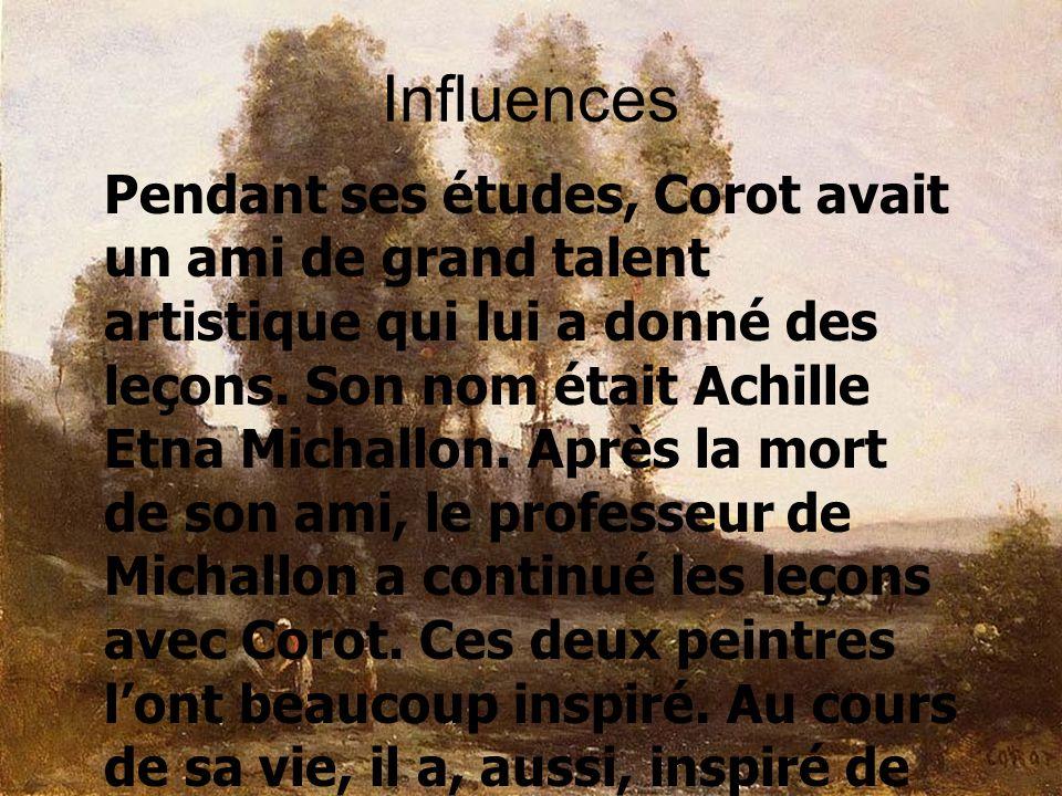 Influences Pendant ses études, Corot avait un ami de grand talent artistique qui lui a donné des leçons. Son nom était Achille Etna Michallon. Après l