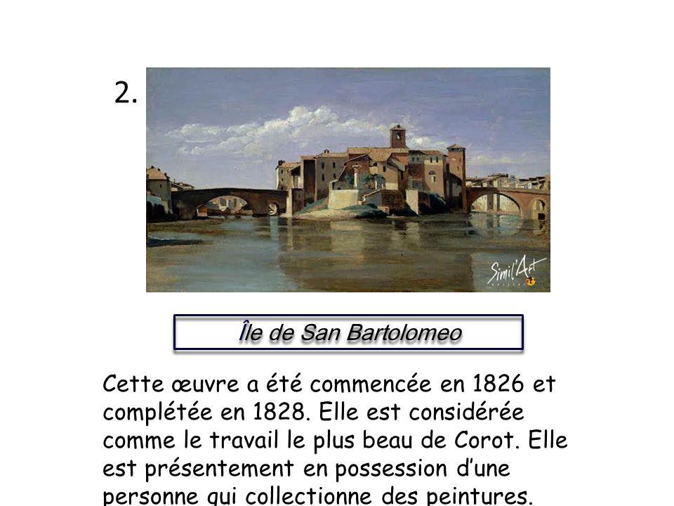 Île de San Bartolomeo 2. Cette œuvre a été commencée en 1826 et complétée en 1828. Elle est considérée comme le travail le plus beau de Corot. Elle es